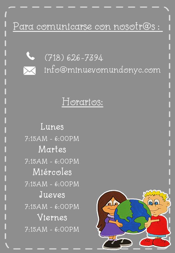 Contáctanos a través de info@minuevomundonyc.com de lunes a viernes de 7:15 a 6:00 pm, teléfono: 718 626 7394